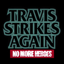 Travis Strikes Again: No More Heroes Announced For Nintendo Switch! Here's my Reaction!